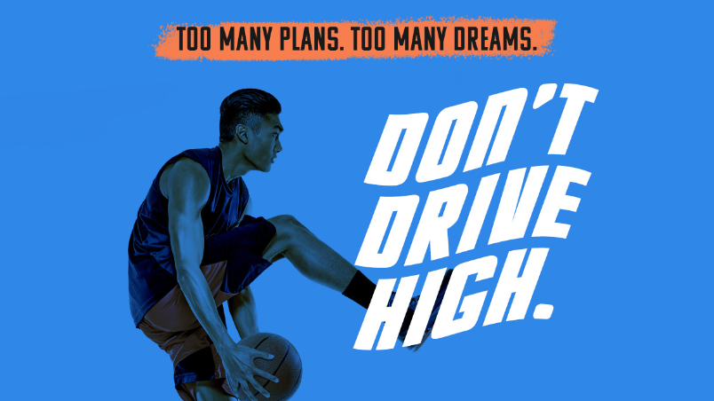 Too many plans. Too many dreams. Don't Drive High.